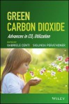 Green Carbon Dioxide: Advances in Co2 Utilization - Gabriele Centi, Siglinda Perathoner