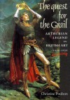 The Quest for the Grail: Arthurian Legend in British Art 1840-1920 - Christine Poulson