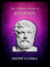 The Complete Xenophon Anthology - Xenophon