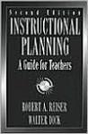 Instructional Planning: A Guide for Teachers - Robert A. Reiser, Walter Dick