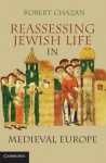Reassessing Jewish Life in Medieval Europe - Robert Chazan