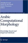 Arabic Computational Morphology: Knowledge-Based and Empirical Methods - Abdelhadi Soudi, Günter Neumann, Dan Roth, Daniel Jurafsky, Alexander Clark, Erwin Marsi, Nizar Habash, Ali Farghaly, Antal van den Bosch, Ezra Daya, Shuly Wintner, Mona Diab, Kadri Hacioglu, Leah S. Larkey, Lisa Ballesteros, Margaret E. Connell, Kareem Darwish, Douglas W