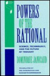 Powers of the Rational: Science, Technology, and the Future of Thought - Dominique Janicaud, Peg Birmingham, Elizabeth Birmingham
