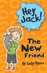 Hey Jack!: The New Friend - Sally Rippin