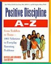 Positive Discipline A-Z: From Toddlers to Teens, 1001 Solutions to Everyday Parenting Problems - Jane Nelsen, Lynn Lott, H. Stephen Glenn