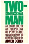 Two-Dimensional Man: An Essay on the Anthropology of Power and Symbolism in Complex Society - Abner Cohen