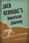 Jack Kerouac's American Journey: The Real-Life Odyssey of On the Road - Paul Maher, Jr.