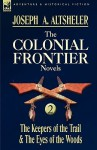 The Colonial Frontier Novels: 2-The Keepers of the Trail & the Eyes of the Woods - Joseph Alexander Altsheler
