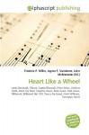 Heart Like a Wheel - Agnes F. Vandome, John McBrewster, Sam B Miller II