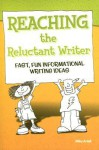 Reaching the Reluctant Writer: Fast, Fun, Informational Writing Ideas - Mike Artell