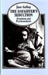 The Daughter's Seduction: Feminism and Psychoanalysis - Jane Gallop