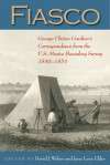Fiasco: George Clinton Gardner's Correspondence from the U.S.-Mexico Boundary Survey 1849-1854 - David J. Weber, Jane Lenz Elder, G. Clinton Gardner