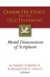 Character Ethics and the Old Testament: Moral Dimensions of Scripture - M. Daniel Carroll R., Jacqueline E. Lapsley