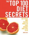 The Top 100 Diet Secrets: 100 Tried and Tested Ways to Lose Weight and Stay Slim (The Top 100 Recipes Series) - Anna Selby
