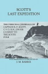Scott's Last Expedition - The Personal Journals of Captain R. F. Scott, C.V.O., R.N., on His Journey to the South Pole - Robert Falcon Scott, J.M. Barrie