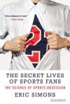 The Secret Lives of Sports Fans: The Science of Sports Obsession - Eric Simons