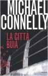 La città buia - Michael Connelly, Stefano Tettamanti, Patrizia Traverso
