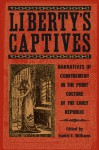 Liberty's Captives: Narratives of Confinement in the Print Culture of the Early Republic - Daniel E. Williams, Christina Riley Brown, Salita S. Bryant, Dixon Bynum