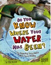 Do You Know Where Your Water Has Been?: The Disgusting Story Behind What Your're Drinking - Kelly Barnhill