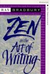 Zen in the Art of Writing: Essays on Creativity - Ray Bradbury