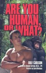 Are You Human or What? - Dale Carlson, Hannah Carlson, Carol Nicklaus