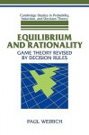 Equilibrium and Rationality: Game Theory Revised by Decision Rules - Paul Weirich