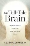 The Tell-Tale Brain: A Neuroscientist's Quest for What Makes Us Human - V.S. Ramachandran