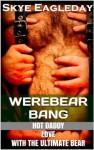 Werebear Bang (Tales Of The Werebear Volume 2) - Skye Eagleday