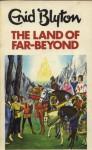 The Land of Far-beyond - Enid Blyton