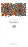 Fine del gioco - Julio Cortázar, Flaviarosa Nicoletti Rossini, Ernesto Franco