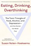 Eating, Drinking, Overthinking: The Toxic Triangle of Food, Alcohol, and Depression--and How Women Can Break Free - Susan Nolen-Hoeksema