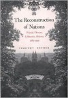 The Reconstruction of Nations: Poland, Ukraine, Lithuania, Belarus, 1569�1999 - Timothy Snyder