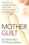 Motherguilt - Ita Buttrose, Penny Adams