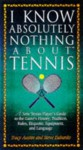 I Know Absolutely Nothing About Tennis: A Tennis Player's Guide to the Sport's History, Equipment, Apparel, Etiquette, Rules, and Language (I Know Absolutely Nothing About Series) - Tracy Austin, Steve Eubanks