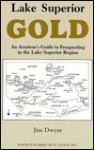 Lake Superior Gold: An Amateur's Guide to Prospecting in the Lake Superior Region - Jim Dwyer