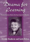 Drama for Learning: Dorothy Heathcote's Mantle of the Expert Approach to Education - Dorothy Heathcote