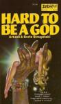 Hard to Be a God - Arkady Strugatsky, Boris Strugatsky