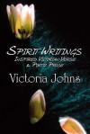 Spirit Writings: Inspired Victorian Verse & Poetic Prose - Victoria Johns