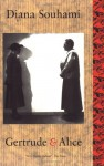 Gertrude and Alice: The Biography of a Relationship, the Relationship of Gertrude Stein And.... - Diana Souhami