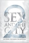 Sex and the City 2: The Stories. The Fashion. The Adventure. - Eric Cyphers, Sarah Jessica Parker, Michael Patrick King