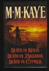 M. M. Kaye: Three Complete Mysteries: Death in Kenya, Death in Zanzibar, Death in Cyprus - M.M. Kaye