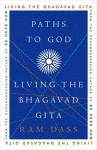 Paths to God: Living the Bhagavad Gita - Ram Dass, Richard Alpert