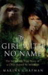 The Girl with No Name: The Incredible True Story of a Child Raised by Monkeys - Marina Chapman