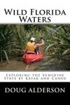 Wild Florida Waters: Exploring the Sunshine State by Kayak and Canoe - Doug Alderson