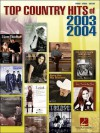 Top Country Hits of 2003-2004 - Hal Leonard Publishing Company