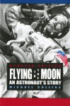 Flying to the Moon: An Astronaut's Story - Michael Collins
