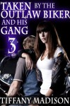 Taken By The Outlaw Biker And His Gang 3 - Tiffany Madison