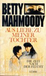 Aus Liebe zu meiner Tochter - die Zeit nach der Flucht - Arnold D. Dunchock, Betty Mahmoody