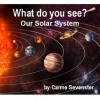 What do you see? Our Solar System (A beautifully illustrated children's picture book) - Carme Sevenster, Sudipta Dasgupta