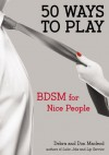 50 Ways to Play: BDSM for Nice People - Don Macleod, Debra Macleod